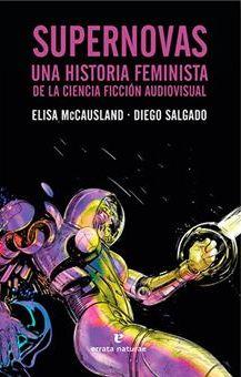 Supernovas. Una Historia Feminista de la Ciencia Ficción Audiovisual