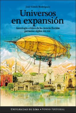 Universos en expansión: Antología crítica de la ciencia ficción peruana
