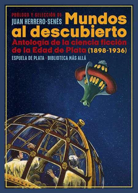 Mundos al descubierto. Antología  de ciencia ficción de la Edad de Plata (1898-1936)